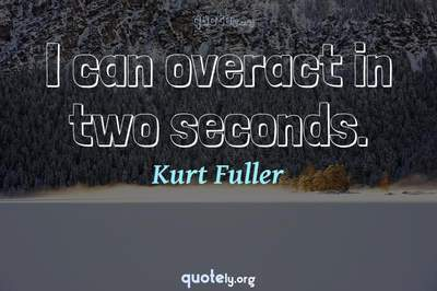 Photo Quote of I can overact in two seconds.