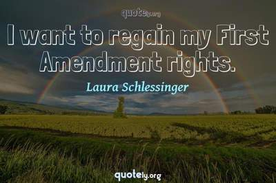 Photo Quote of I want to regain my First Amendment rights.