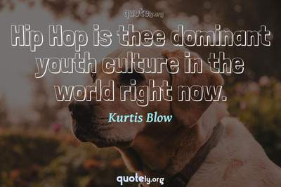 Photo Quote of Hip Hop is thee dominant youth culture in the world right now.