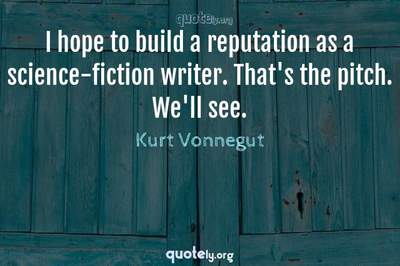 Photo Quote of I hope to build a reputation as a science-fiction writer. That's the pitch. We'll see.