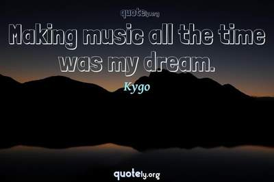 Photo Quote of Making music all the time was my dream.