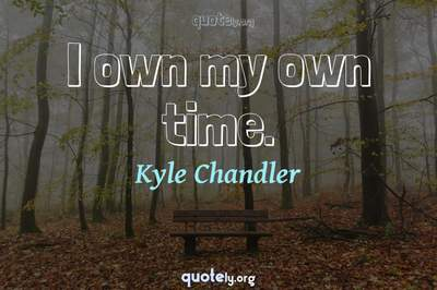 Photo Quote of I own my own time.