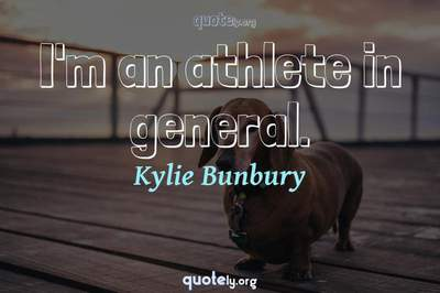 Photo Quote of I'm an athlete in general.