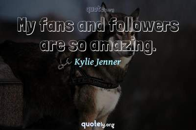 Photo Quote of My fans and followers are so amazing.