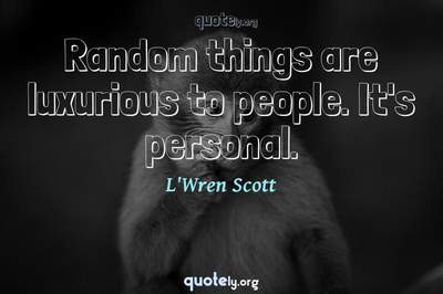 Photo Quote of Random things are luxurious to people. It's personal.
