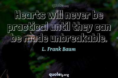 Photo Quote of Hearts will never be practical until they can be made unbreakable.