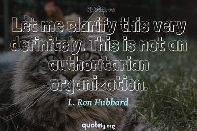Photo Quote of Let me clarify this very definitely. This is not an authoritarian organization.