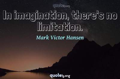 Photo Quote of In imagination, there's no limitation.