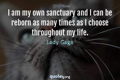 Photo Quote of I am my own sanctuary and I can be reborn as many times as I choose throughout my life.