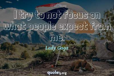 Photo Quote of I try to not focus on what people expect from me.
