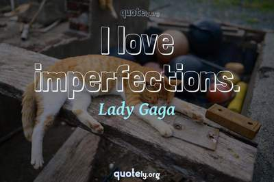 Photo Quote of I love imperfections.