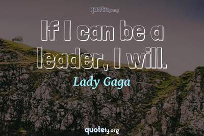 Photo Quote of If I can be a leader, I will.