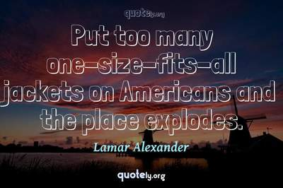Photo Quote of Put too many one-size-fits-all jackets on Americans and the place explodes.