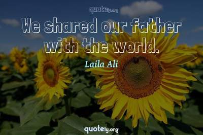Photo Quote of We shared our father with the world.