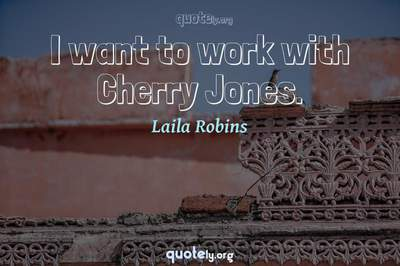 Photo Quote of I want to work with Cherry Jones.