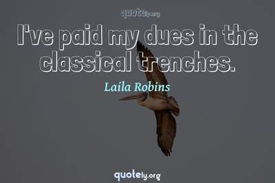Photo Quote of I've paid my dues in the classical trenches.