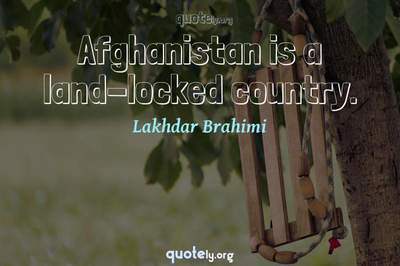Photo Quote of Afghanistan is a land-locked country.