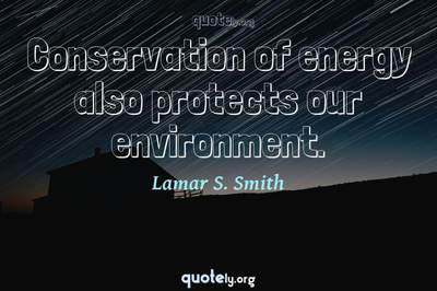 Photo Quote of Conservation of energy also protects our environment.
