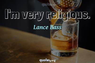 Photo Quote of I'm very religious.