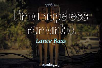 Photo Quote of I'm a hopeless romantic.