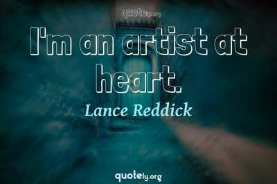 Photo Quote of I'm an artist at heart.