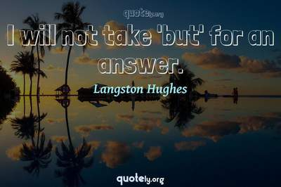 Photo Quote of I will not take 'but' for an answer.