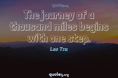 Photo Quote of The journey of a thousand miles begins with one step.