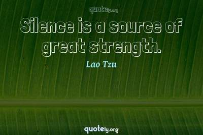 Photo Quote of Silence is a source of great strength.