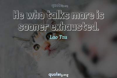 Photo Quote of He who talks more is sooner exhausted.