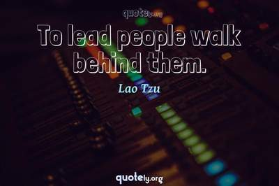 Photo Quote of To lead people walk behind them.