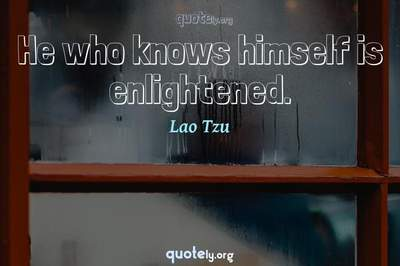 Photo Quote of He who knows himself is enlightened.