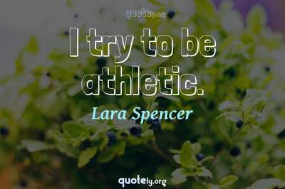 Photo Quote of I try to be athletic.