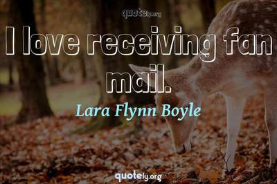 Photo Quote of I love receiving fan mail.