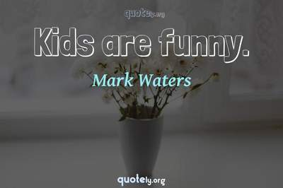 Photo Quote of Kids are funny.