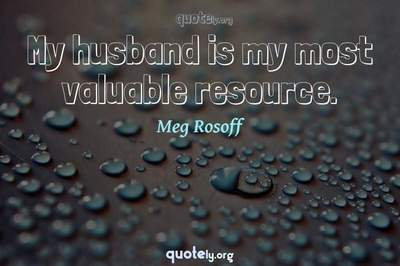 Photo Quote of My husband is my most valuable resource.