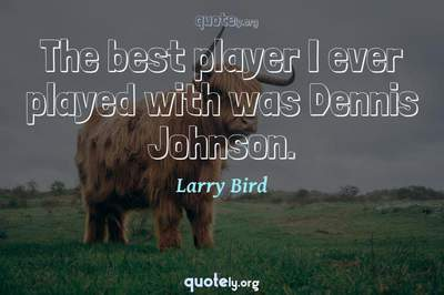 Photo Quote of The best player I ever played with was Dennis Johnson.