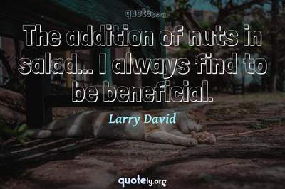 Photo Quote of The addition of nuts in salad... I always find to be beneficial.