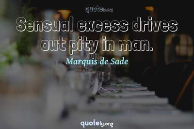 Photo Quote of Sensual excess drives out pity in man.