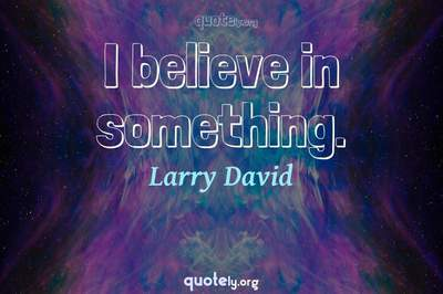 Photo Quote of I believe in something.