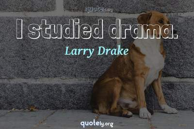 Photo Quote of I studied drama.