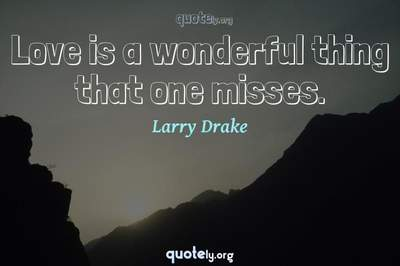 Photo Quote of Love is a wonderful thing that one misses.