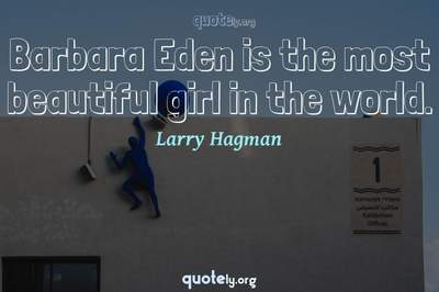 Photo Quote of Barbara Eden is the most beautiful girl in the world.