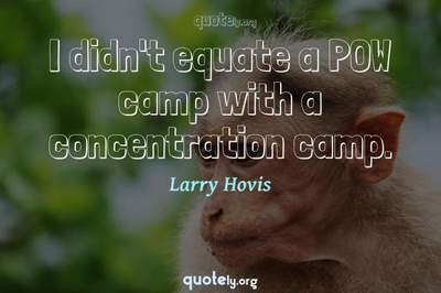Photo Quote of I didn't equate a POW camp with a concentration camp.