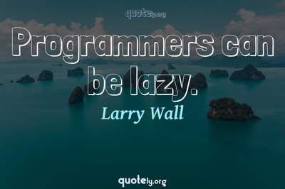 Photo Quote of Programmers can be lazy.