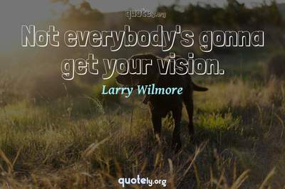 Photo Quote of Not everybody's gonna get your vision.