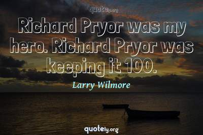 Photo Quote of Richard Pryor was my hero. Richard Pryor was keeping it 100.
