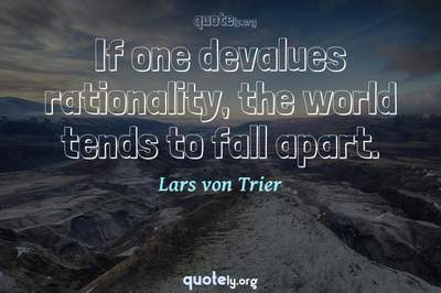 Photo Quote of If one devalues rationality, the world tends to fall apart.