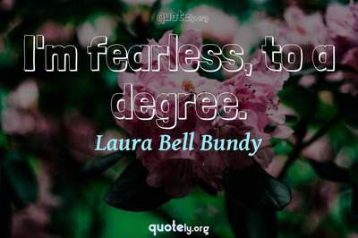 Photo Quote of I'm fearless, to a degree.