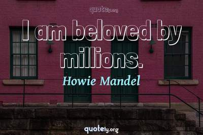 Photo Quote of I am beloved by millions.