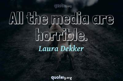 Photo Quote of All the media are horrible.